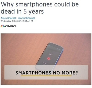 'Why smartphones could be dead in 5 years', screen capture of a       CNBC title published on December 9th, 2015